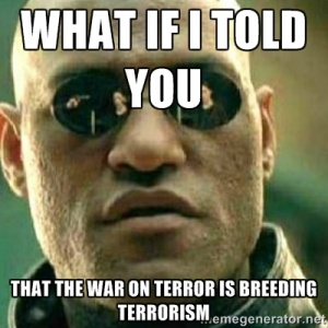 War on terror makes terrorists.jpg