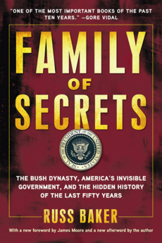 Family Of Secrets is Russ Baker's magnum opus, which exposed the Bush Family in general, and George H. W. Bush in particular, as never before